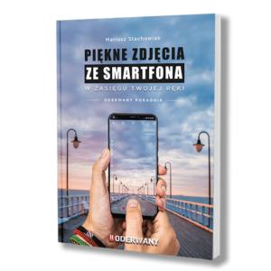 Piękne zdjęcia ze smartfona w zasięgu Twojej ręki - książka